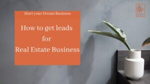 How to get more leads for real estate business