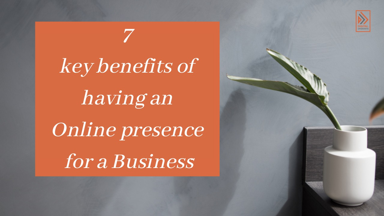 7 key benifits of having an online presence for business