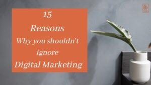 15 reasons why you shouldn't ignore digital marketing.